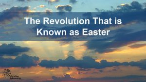 revolution that is know as easter blog pastor good friday jesus resurrection