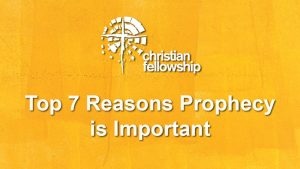 top 7 reeasons prophecy is important pastors blog christian church