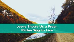 Jesus Shows Us a Freer, Richer Way to Live