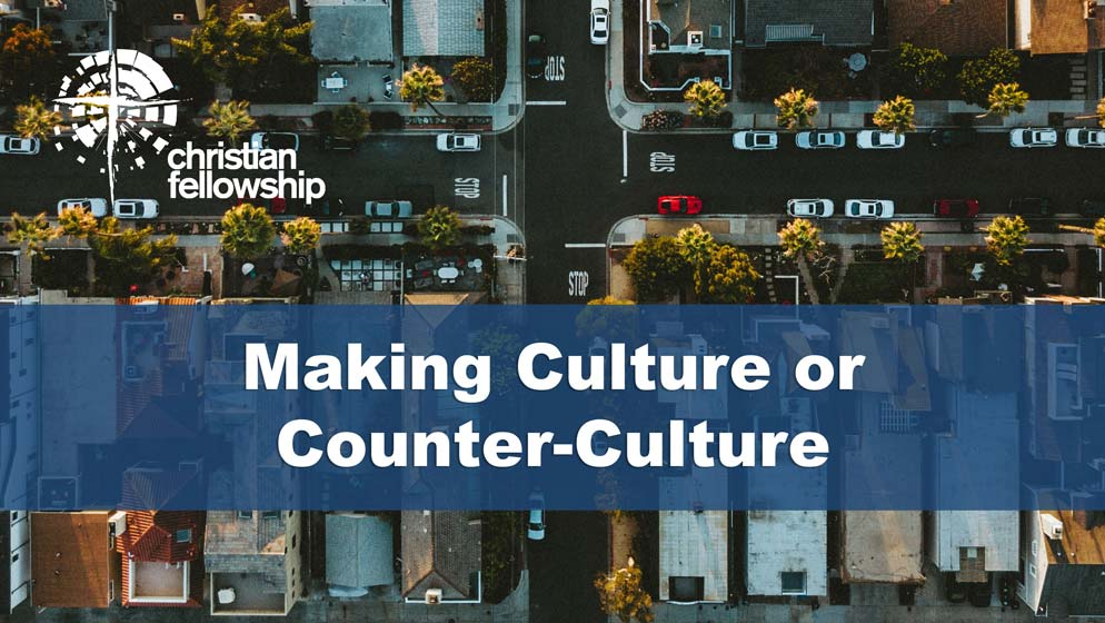 Making Culture or Counter-Culture blog by pastor Phil Schaefer at Christian Fellowship Church in Columbia Missouri