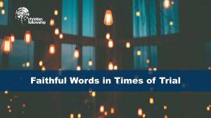 Christian Fellowship Church's Pastor's blog,Faithful Words in Time of Trial
