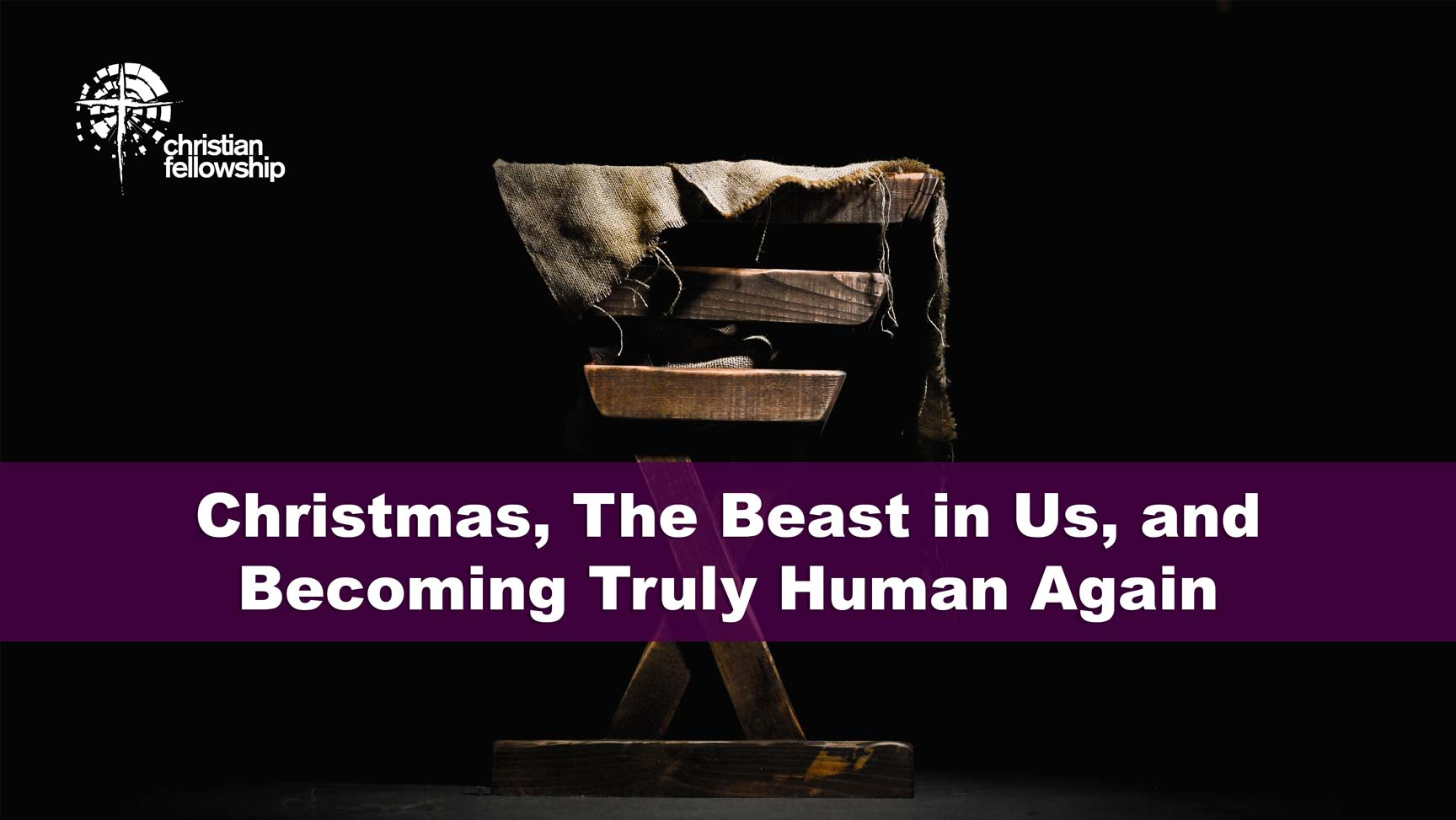 Christian Fellowship Church's Pastor's blog, Christmas, The Beast in Us, and Becoming Truely Human Again