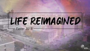Easter: Life Reimagined at Christian Fellowship Church in Columbia MO