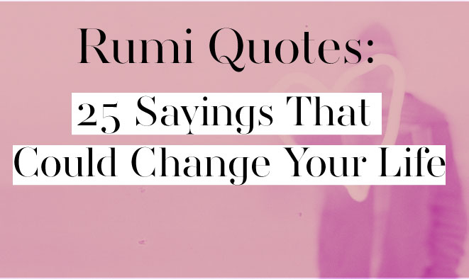 Rumi Quotes 60 Sayings That Could Change Your Life Classy Life Changing Quotes About Love