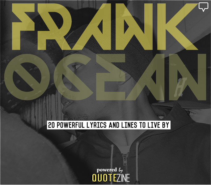 Frank ocean quotes 20 powerful lyrics and lines to live by altfrank ocean quotes stopboris Gallery