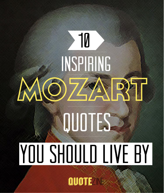 Mozart Quotes 10 Inspiring Sayings To Live By