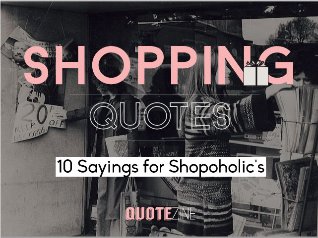 Shopping Quotes: 10 Sayings For Shopoholic's