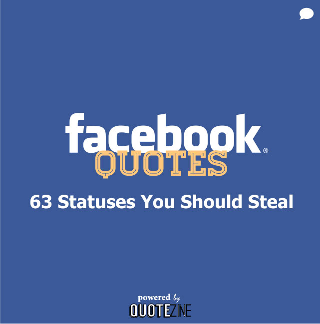 Facebook Quotes: 63 Statuses You Should Steal