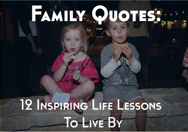 Family Quotes 12 Inspiring Life Lessons To Live By