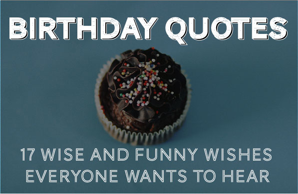 Birthday Quotes 30 Wise and Funny Ways To Say Happy Birthday