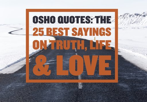 Osho Quotes The 60 Best Sayings On Truth Life Love Inspiration The Truth Of Life Quotes