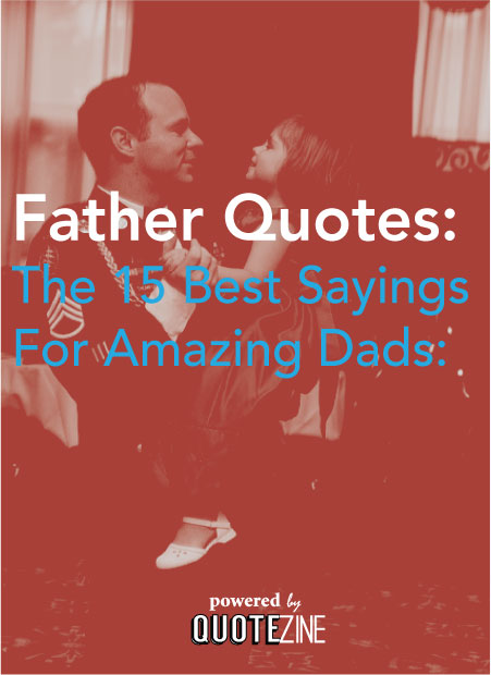 Father Quotes The 60 Best Sayings For Amazing Dads Magnificent Fatherhood Quotes