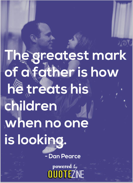 Great Dad Quotes Father Quotes: The 15 Best Sayings For Amazing Dads: Great Dad Quotes