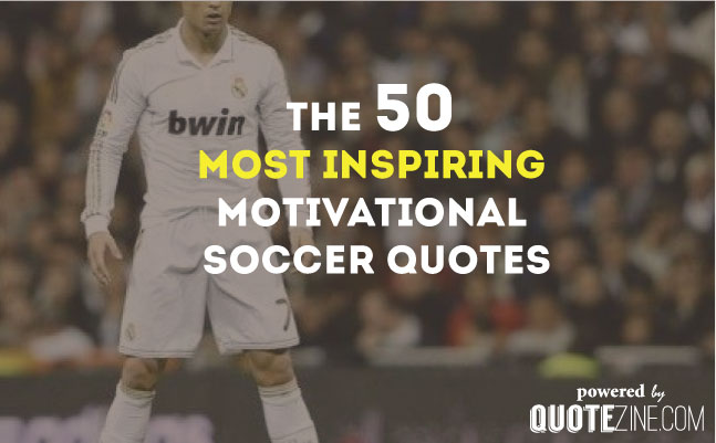 Soccer Motivational Quotes 50 Inspiring Motivational Soccer Quotes Soccer Motivational Quotes