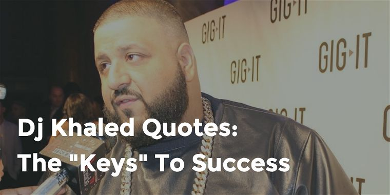 Dj Khaled Quotes The Keys To Success Quotezine Best Dj Khaled Quotes