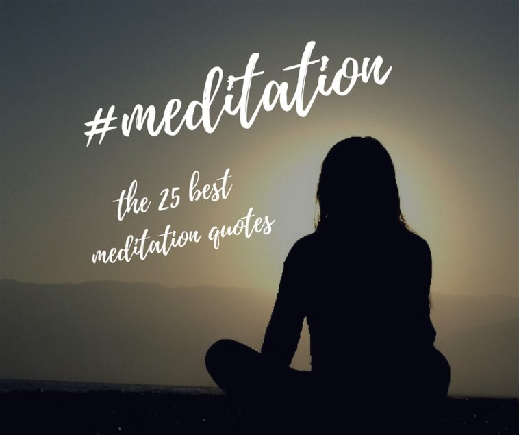 The 25 Best Meditation Quotes For Conquering Anxiety And Living In