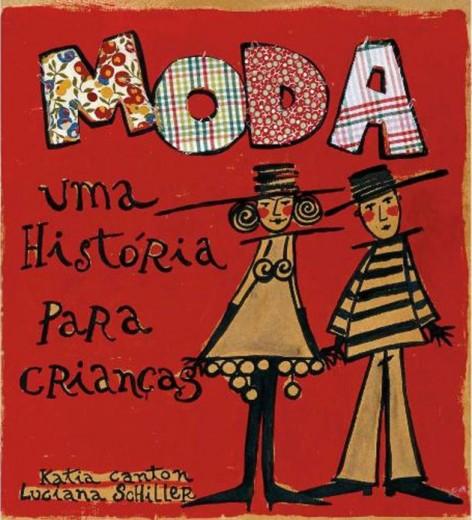 """""""Moda: Uma história para crianças"""" foi escrito pela professora de história da arte Katia Canton. O livro fala sobre a roupa desde a pré-história, passando pela corte de Luis 14 e pelo período da alta-costura, até chegar nos estilistas modernos, como Chanel, Gaultier e Dener. É da Cosac Naify e custa R$ 49,90"""