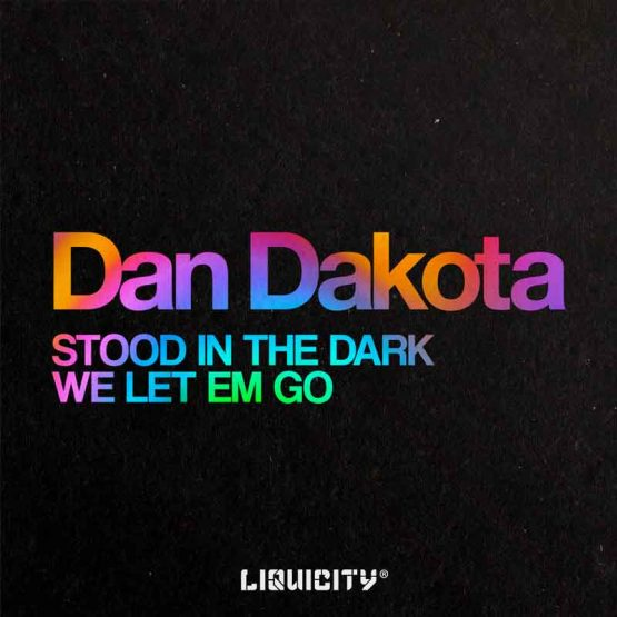 Dan Dakota - Stood In The Dark / We Let Em Go LIQ014