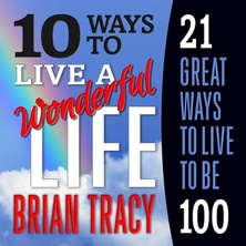 10 Ways to Live a Wonderful Life, 21 Great Ways to Live to Be 100 cover image