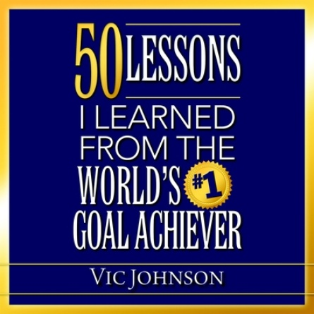 50 Lessons I Learned From the World's #1 Goal Achiever