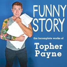 Funny Story: The Incomplete Works of Topher Payne