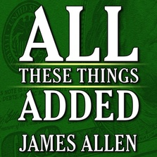 All These Things Added  plus As He Thought: The Life of James Allen cover image