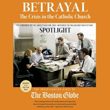 Betrayal: The Crisis in the Catholic Church