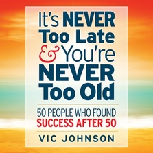 It's Never Too Late And You're Never Too Old cover image