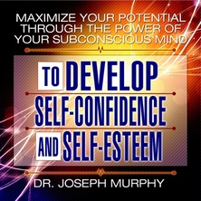 Maximize Your Potential Through the Power of Your Subconscious Mind to Develop Self-Confidence and Self-Esteem cover image