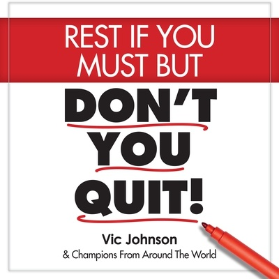 Rest If You Must, But Don't You Quit
