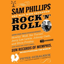 Sam Phillips: The Man Who Invented Rock 'n' Roll cover image