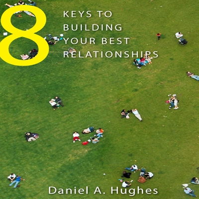 8 Keys to Building Your Best Relationships cover image
