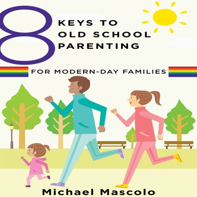 8 Keys to Old School Parenting for Modern-Day Families cover image