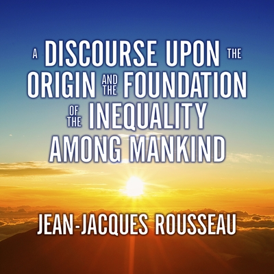A Discourse Upon the Origin and the Foundation of the Inequality Among Mankind cover image
