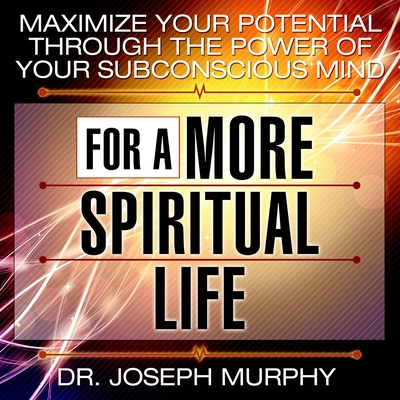 Maximize Your Potential Through the Power of Your Subconscious Mind for a More Spiritual Life cover image