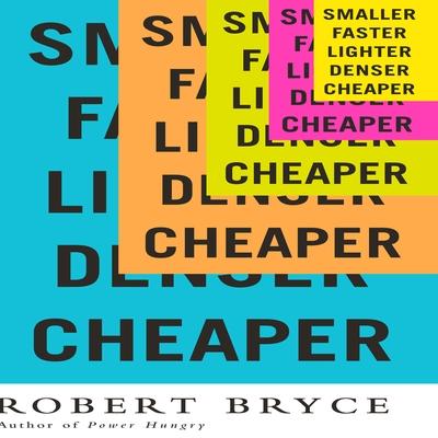 Smaller Faster Lighter Denser Cheaper cover image