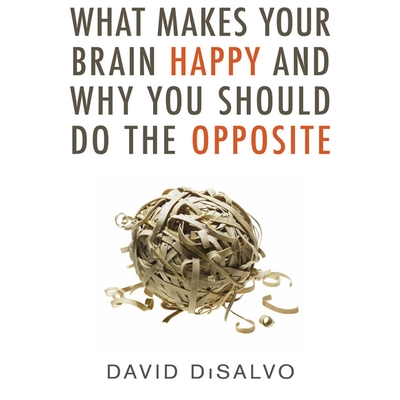 What Makes Your Brain Happy and Why You Should Do the Opposite cover image