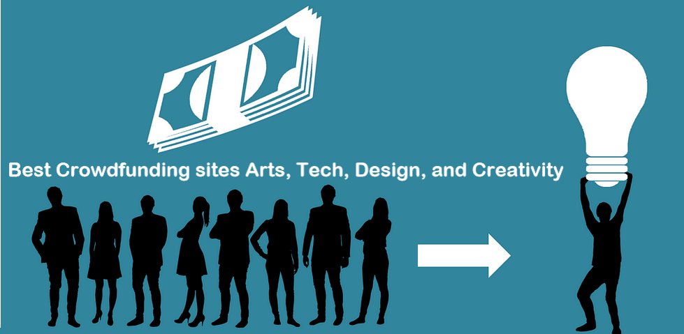 Best Crowdfunding sites Arts, Tech, Design, and Creativity