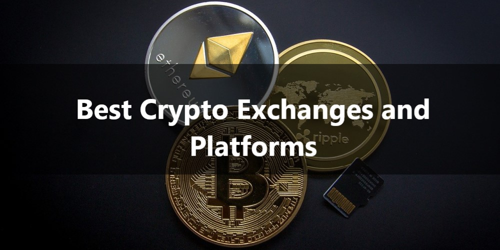 Best Crypto Exchanges and Platforms
