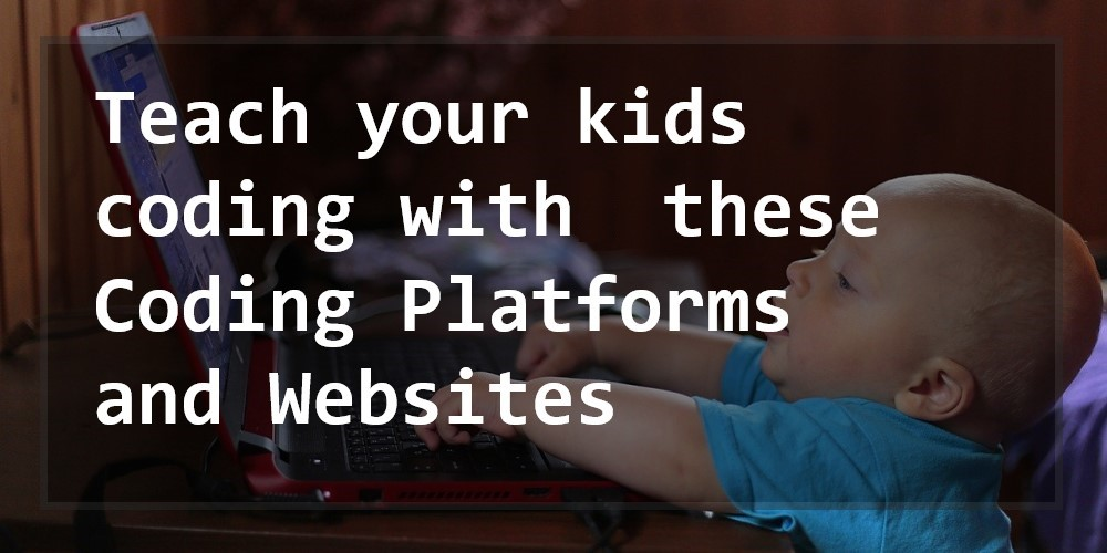 Teach your kids coding with these Coding Platforms and Websites