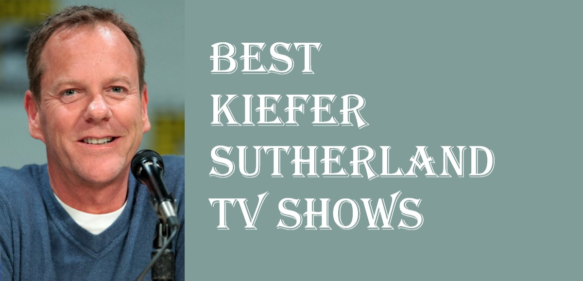 Best Kiefer Sutherland TV Shows