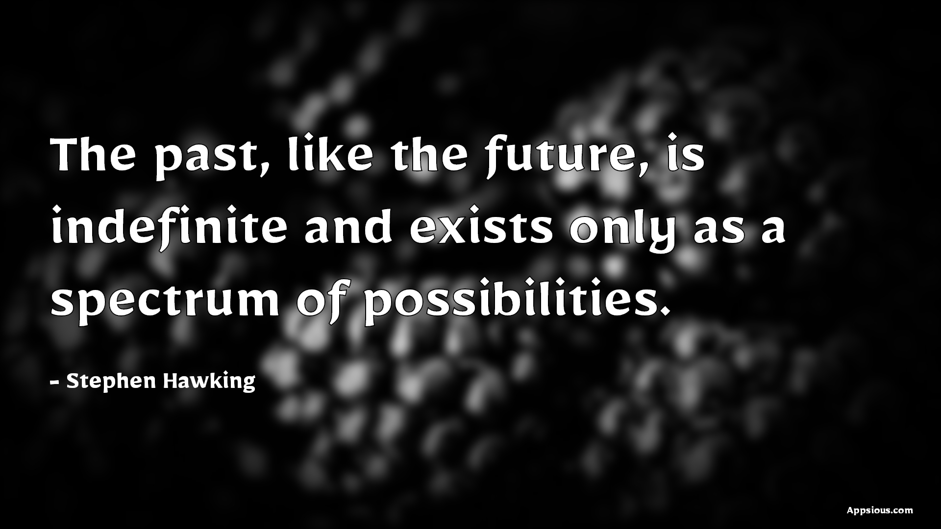 The past, like the future, is indefinite and exists only as a spectrum of possibilities.