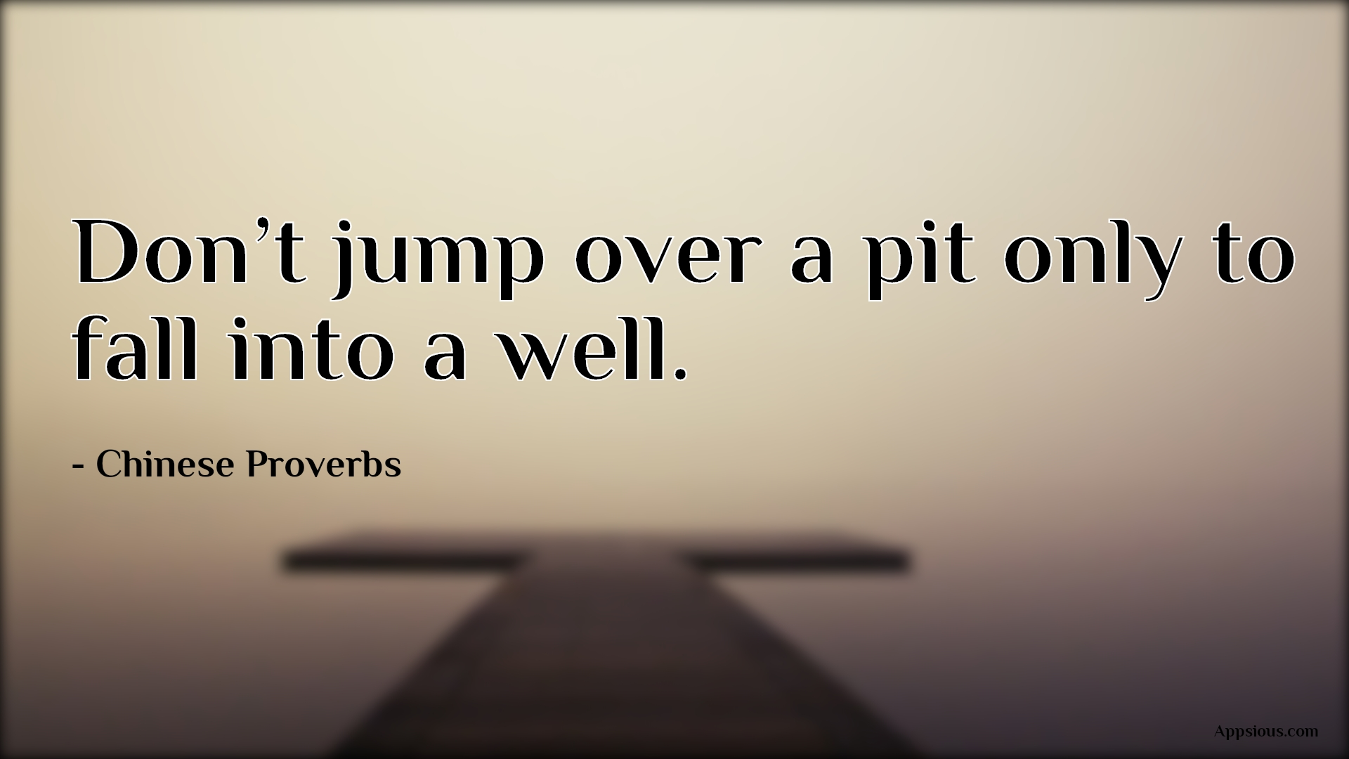 Don't jump over a pit only to fall into a well.