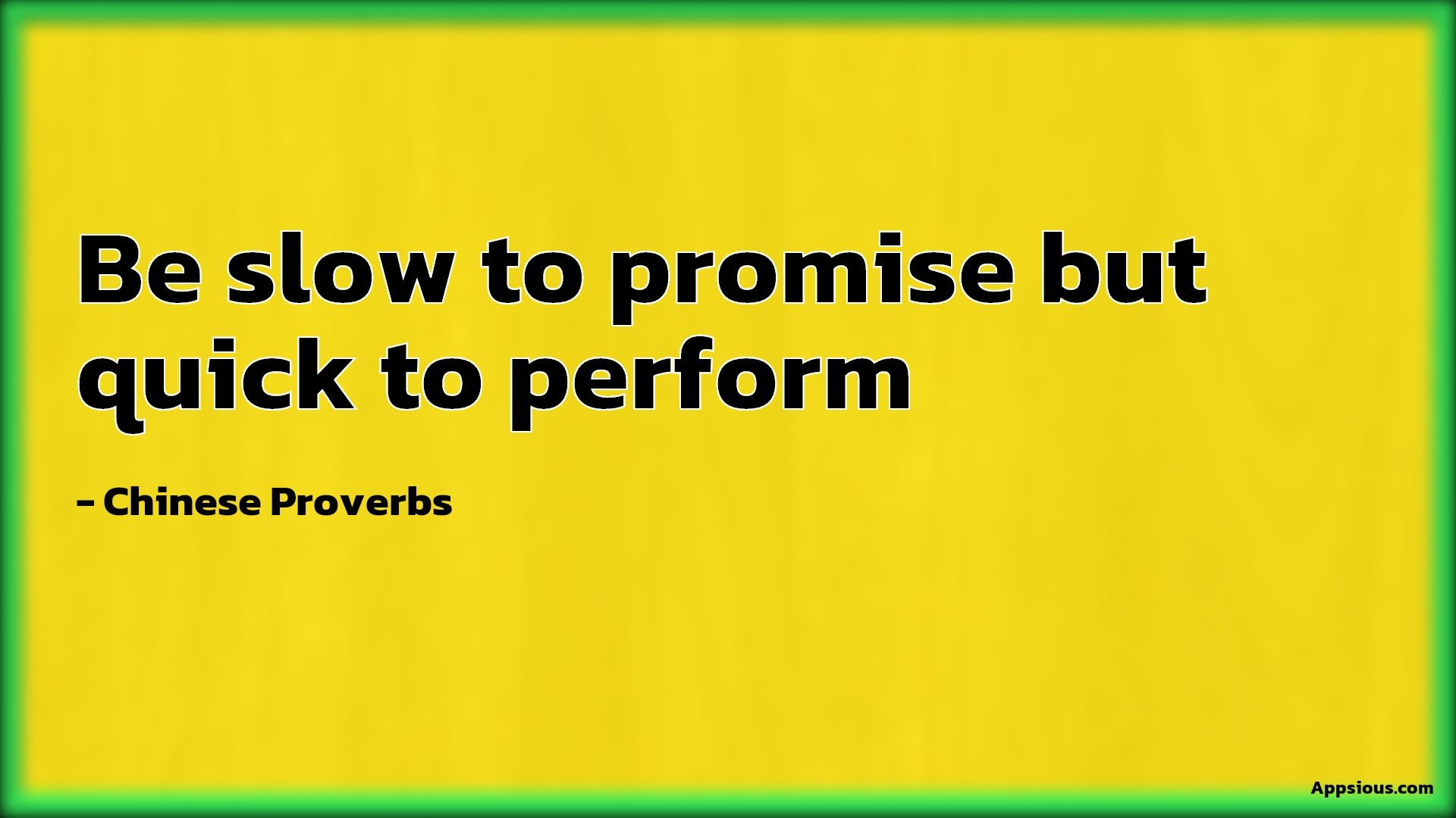 Be slow to promise but quick to perform