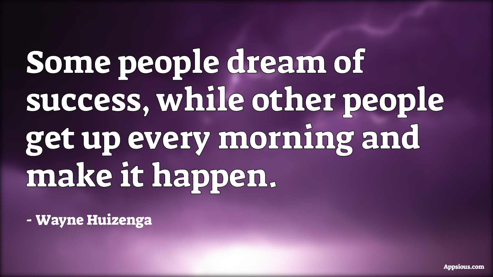 Some people dream of success, while other people get up every morning and make it happen.