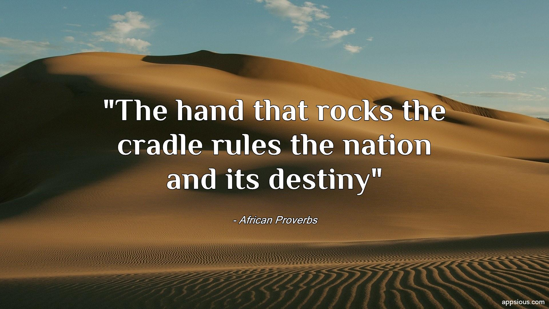 The hand that rocks the cradle rules the nation and its destiny