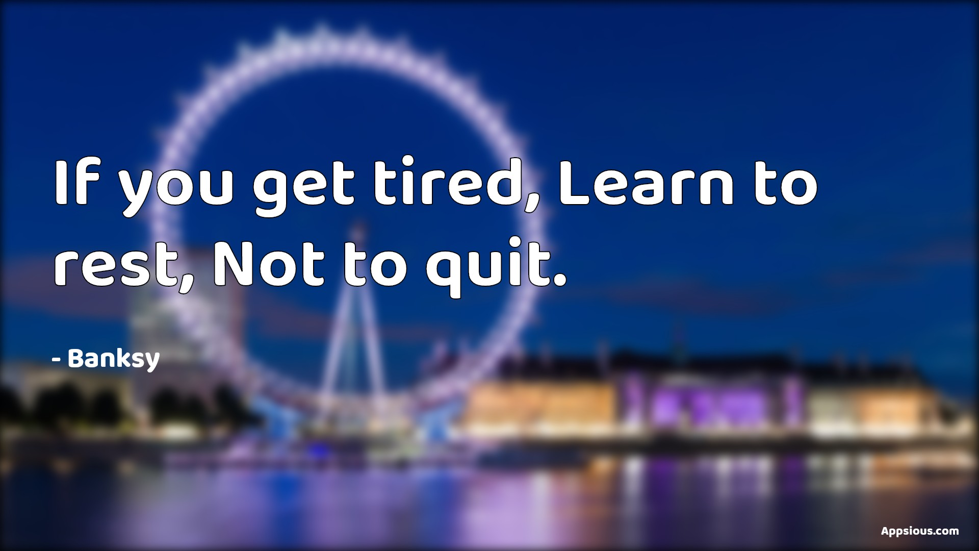 If you get tired, Learn to rest, Not to quit.