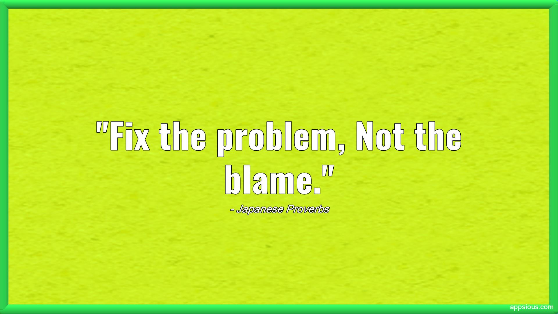 Fix the problem, Not the blame.