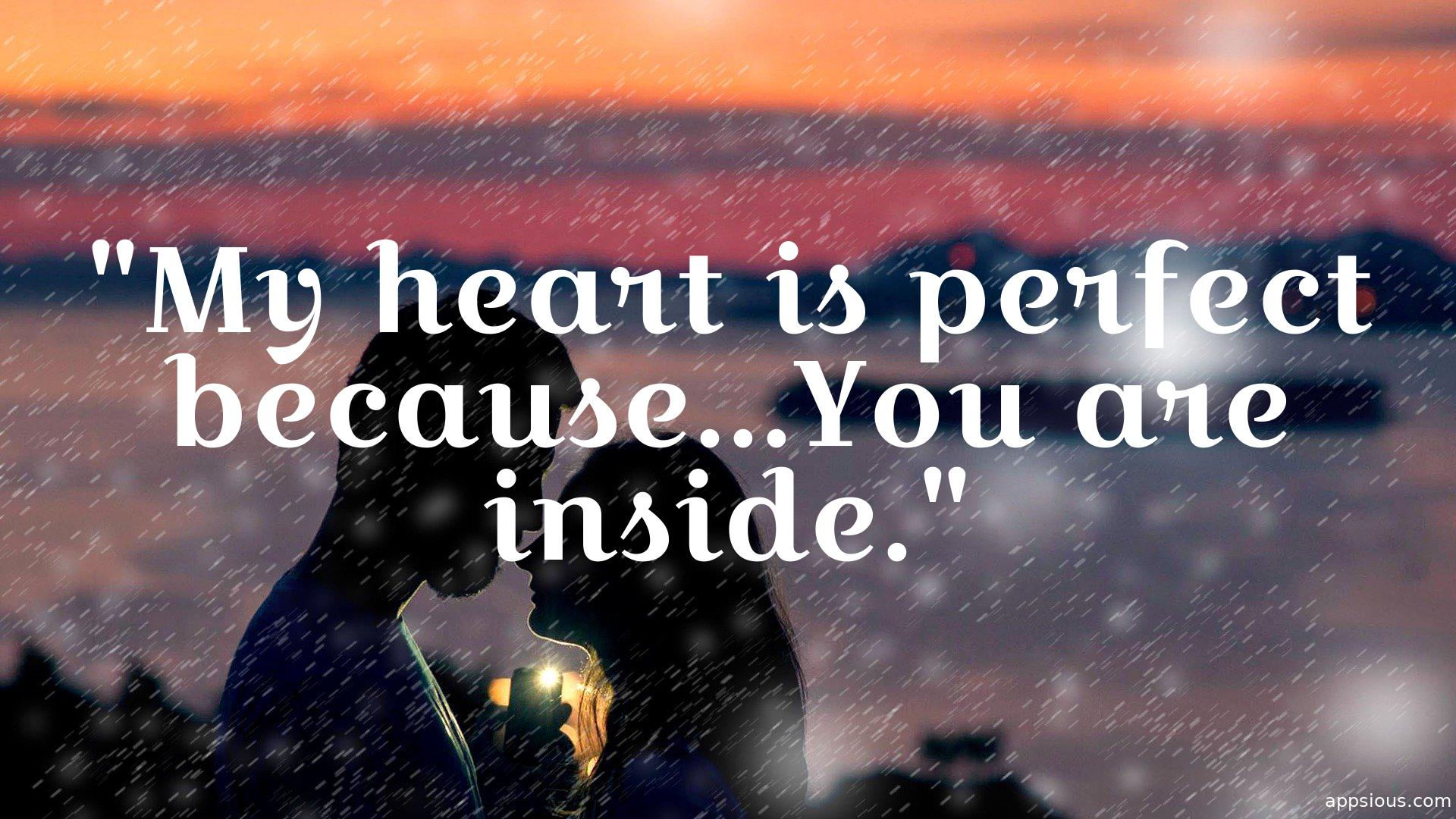 My heart is perfect because...You are inside.