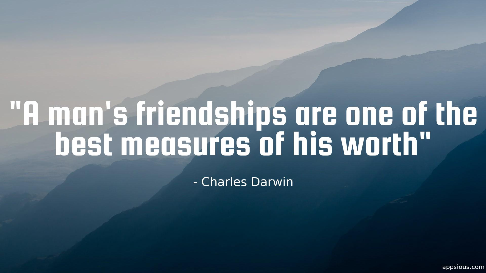 A man's friendships are one of the best measures of his worth